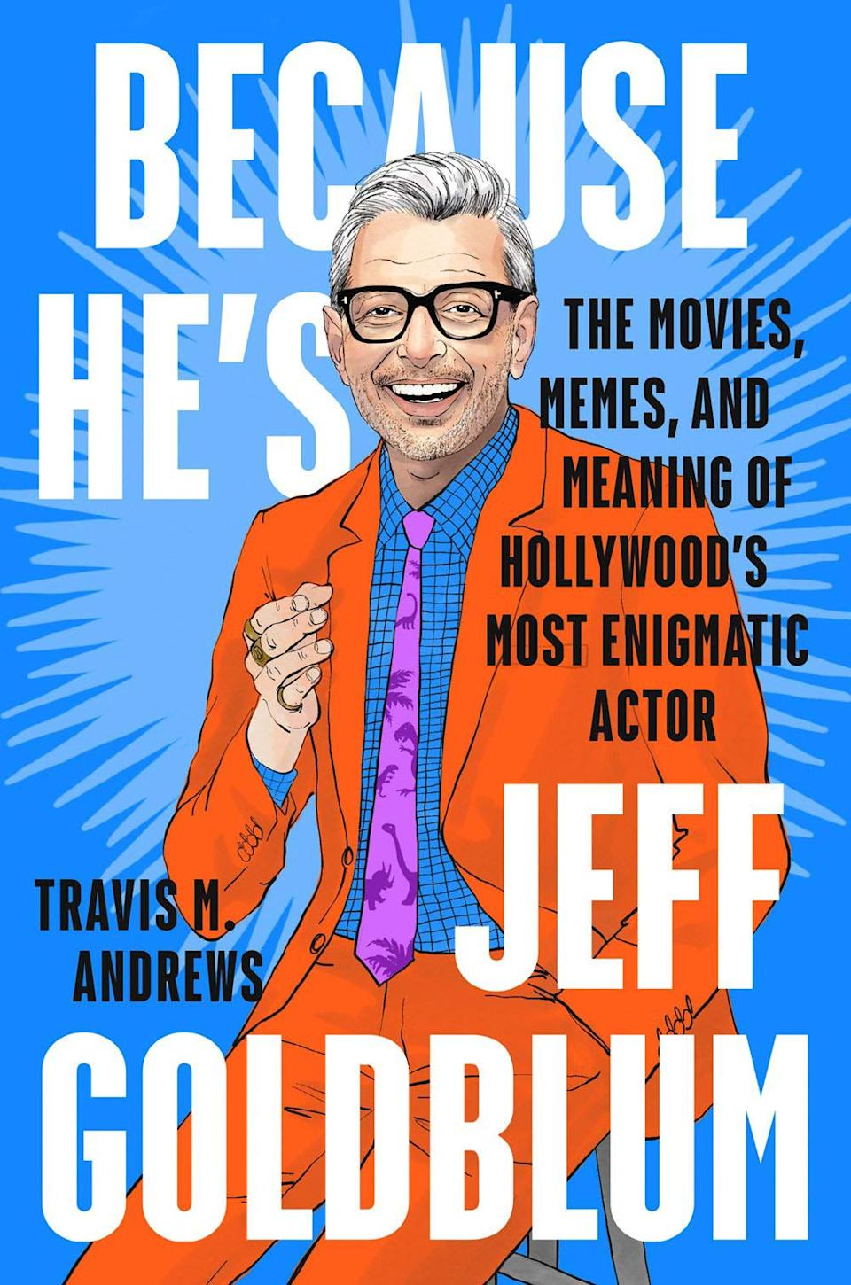 Because He's Jeff Goldblum is available May 4. (Photo: Plume)
